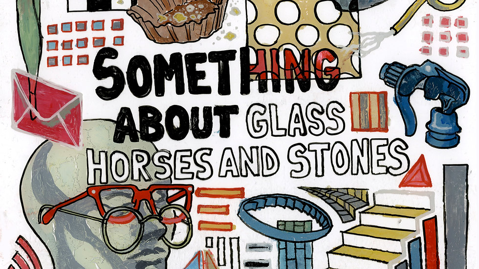 """""""Something About Glass Horses and Stones"""""""