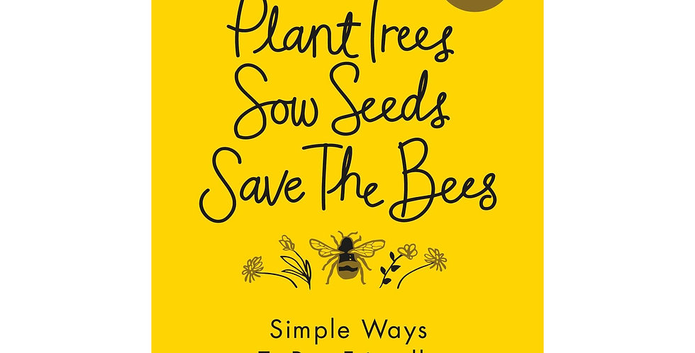 Plant Trees, Sow Seeds, Save The Bees: Simple ways to bee-friendly