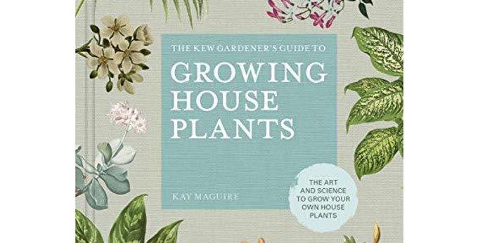 The Kew Gardener: Companion to Growing House Plants