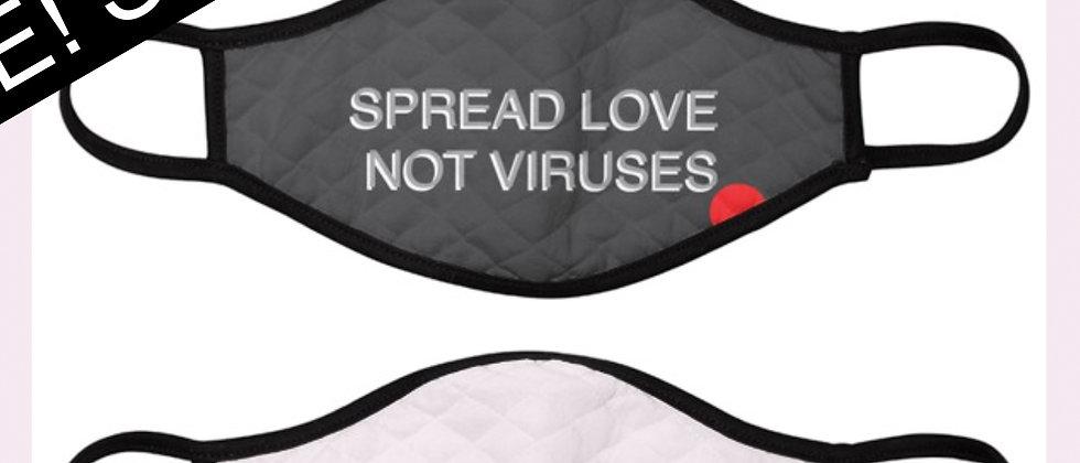 SPREAD LOVE NOT VIRUSES - Reusable Face Mask