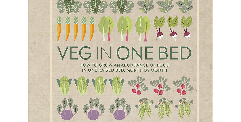 Veg in One Bed: How to Grow an Abundance of Food in One Raised Bed