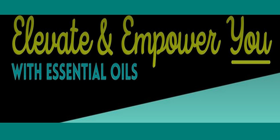 Elevate and Empower You - With  Essential Oils