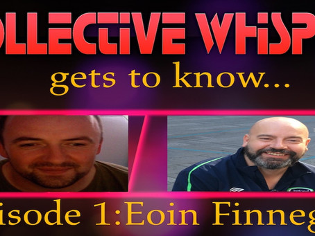 E01 Collective Whisper gets to know....Eoin Finnegan