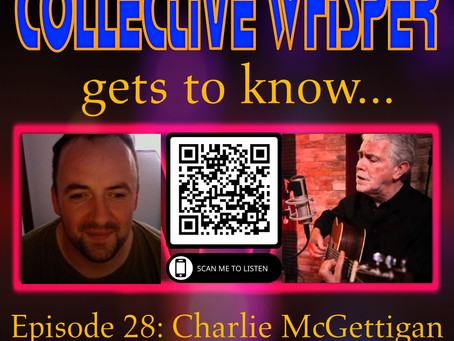 E28 Collective Whisper gets to know...Charlie McGettigan
