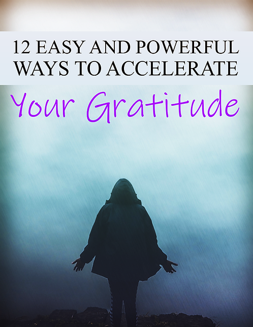 12 EASY AND POWERFUL WAYS TO ACCELERATE YOUR GRATITUDE EBOOK
