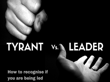 The Tyrant Vs. The Leader....How to recognize if you are being led or bullied