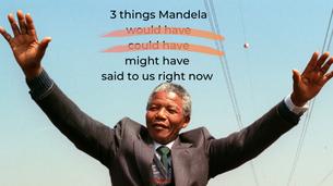 Applying Nelson Mandela's Wisdom During the COVID-19 Pandemic