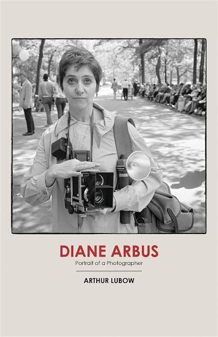 Diane Arbus: Portrait of a photographer by Arthur Lubow