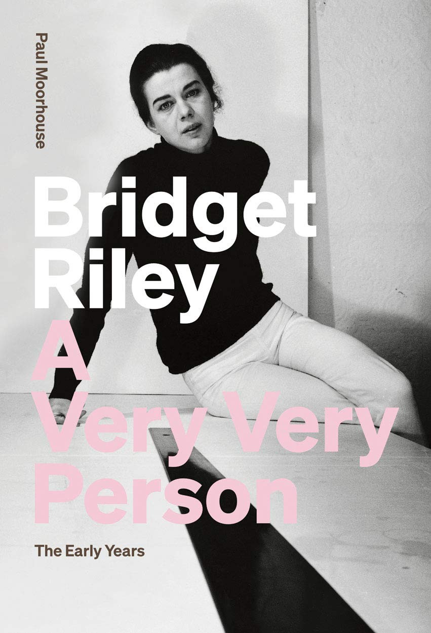 Bridget Riley: A Very Very Person by Paul Moorhouse