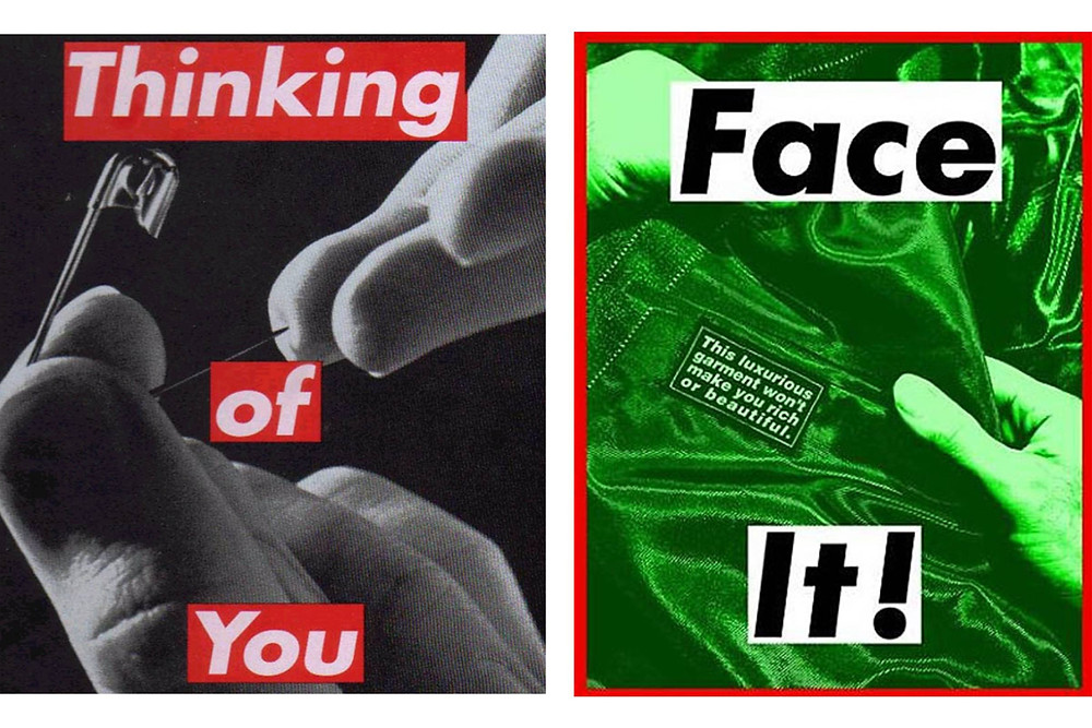 Barbara Kruger, 'Untitled (Thinking of You)', 2000 (left) and 'Face It (Green)', 2007 (right)