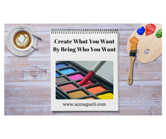 Create What You Want by Being Who You Want