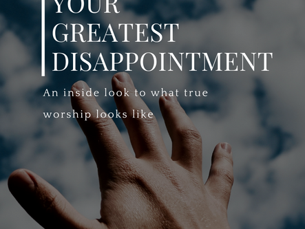 Your Greatest Disappointment