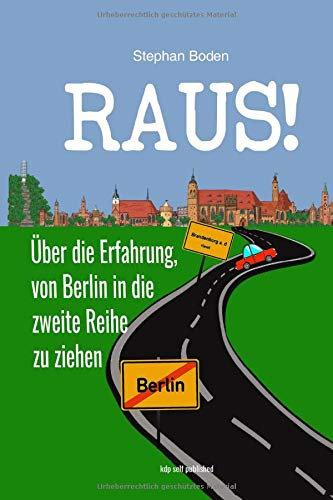 Raus! Über die Erfahrung, von Berlin  in die zweite Reihe zu ziehen.