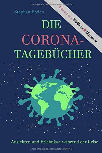 Die Corona-Tagebücher. Erlebnisse und Ansichten während der Krise