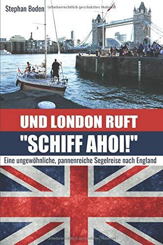 """Und London ruft:""""Schiff ahoi"""" - Eine pannenreiche Segelreise nach London"""