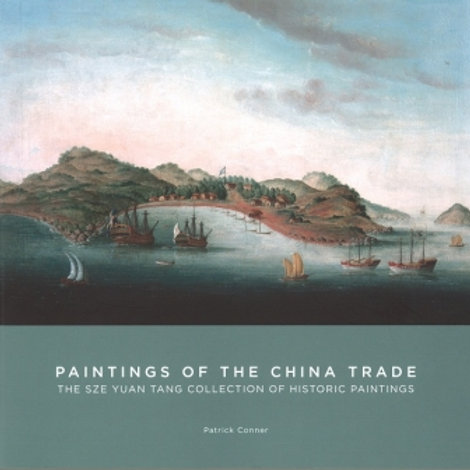 Paintings of the China Trade: The Sze Yuan Tang Collection of Historic Paintings