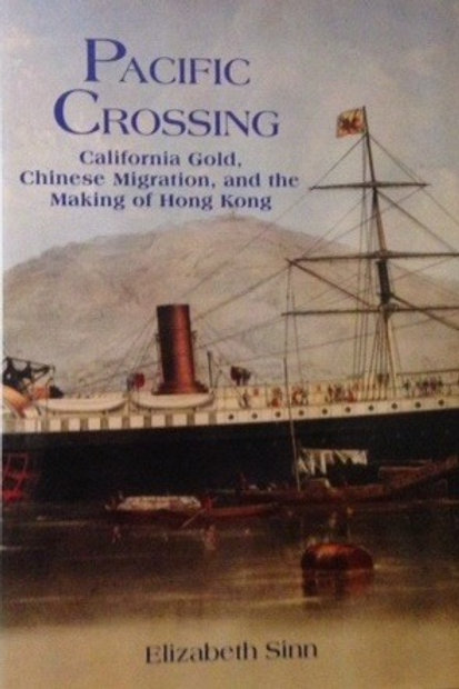 Pacific Crossing: California Gold, Chinese Migration and the Making of Hong Kong