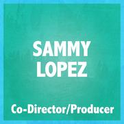 SAMMY LOPEZ (CO-DIRECTOR & PRODUCER)