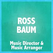 ROSS BAUM (MUSIC DIRECTOR & ARRANGEMENTS)