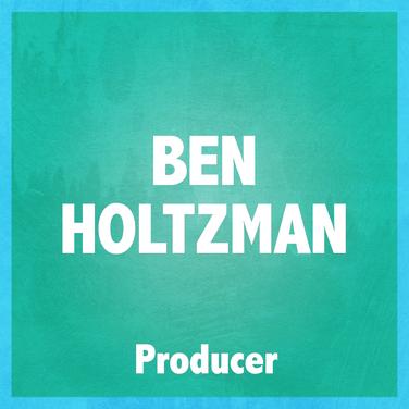 BEN HOLTZMAN (PRODUCER)