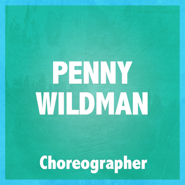 PENNY WILDMAN (CHOREOGRAPHER)