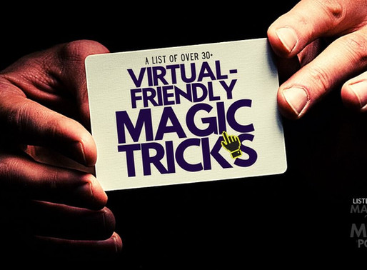 Virtual Magic Tricks: List of Over 30 Virtual-Friendly Tricks You ALREADY OWN or KNOW!