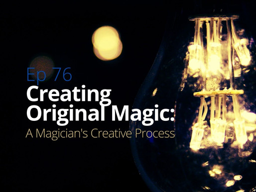 Creating Original Magic: A Magician's Creative Process