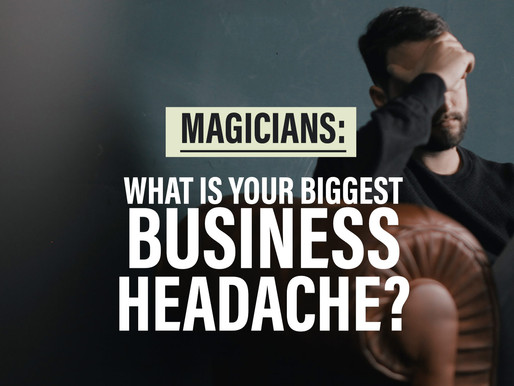 SURVEY: How To Take The Headache Out Of Your Magic Business?