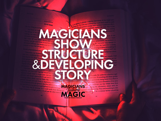 Magicians: Why you need to improve your show structure