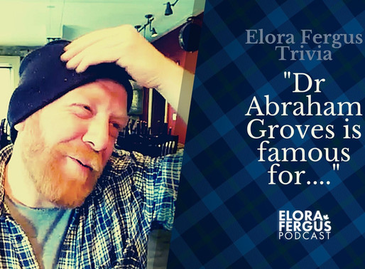 """Elora Fergus Trivia: """"Dr Abraham Groves is famous for..."""" (VIDEO)"""