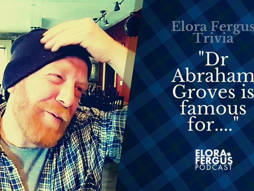 "Elora Fergus Trivia: ""Dr Abraham Groves is famous for..."" (VIDEO)"