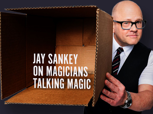 Magician Jay Sankey shares deep thoughts on Magicians Talking Magic Podcast
