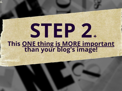 (BLOG) Step 2: This ONE thing is MORE important than your blog's image.