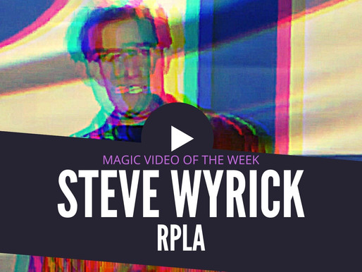 Steve Wyrick RPLA - Magic Video of the Week