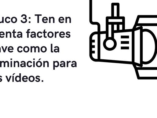 Truco 3: Ten en cuenta factores clave como la iluminación para tus vídeos.