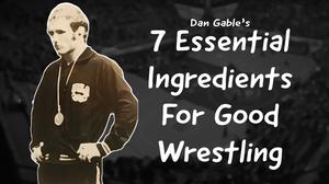 Dan Gable's 7 Essential Ingredients for Good Wrestling