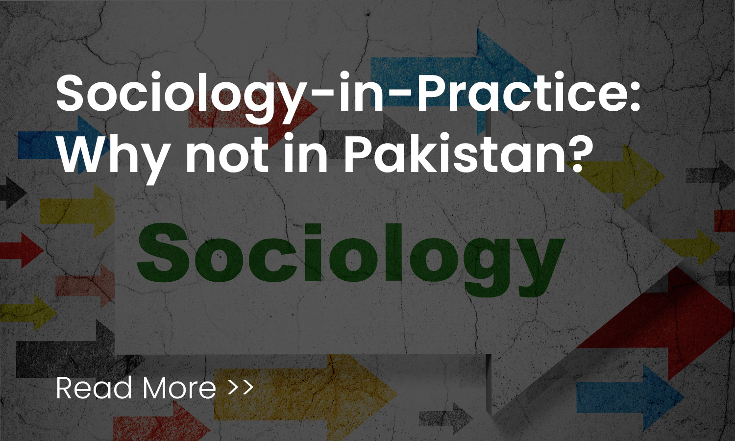 Sociology-in-Practice: Why not in Pakistan