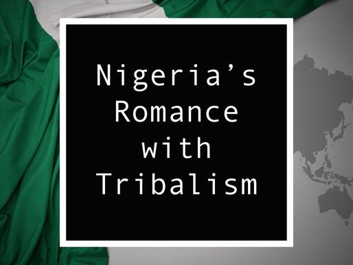From Nigeria - Nigeria's Romance with Tribalism