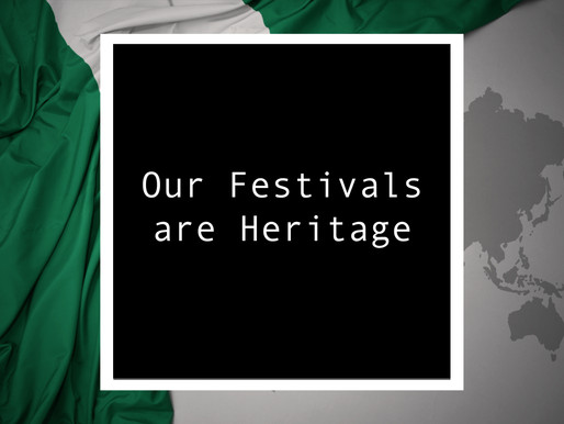 From Nigeria - Our Festivals Are Heritage