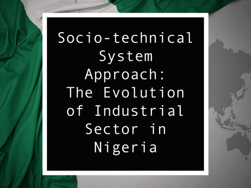From Nigeria - Socio-technical System Approach: The Evolution of Industrial Sector in Nigeria