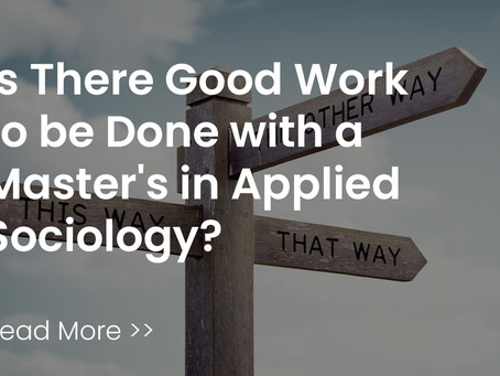 Is there Good Work to be done with a Master's in Sociology?