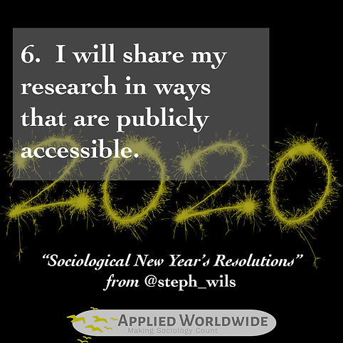 2020 Sociological new years resolutions, I will shar my research in ways that are publicly accessible. From applied sociologist stephanie wilson