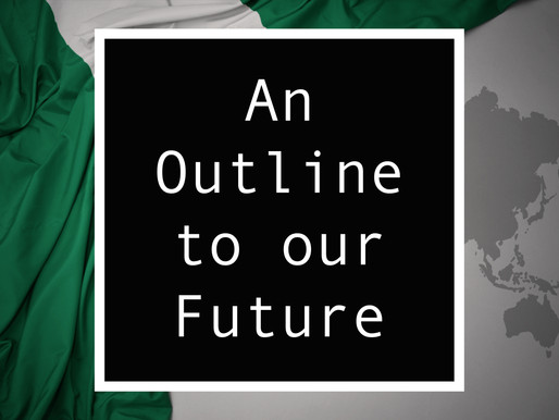 From Nigeria - An Outline to our Future