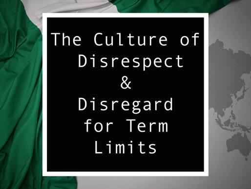 From Nigeria - The Culture of Disrespect & Disregard for Term Limits