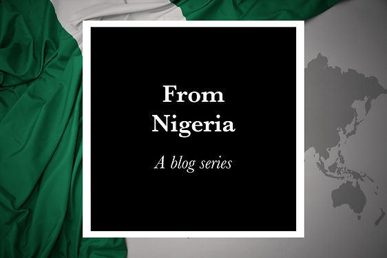 """""""From Nigeria"""" Blog Series"""