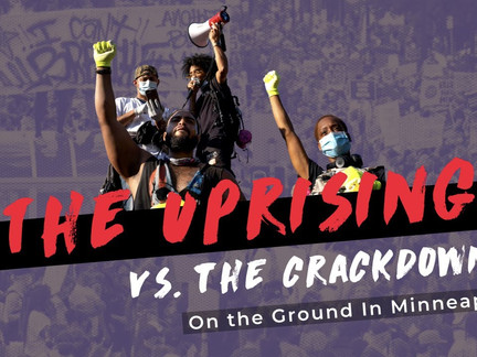 The Uprising vs. the Crackdown: On the Ground in Minneapolis