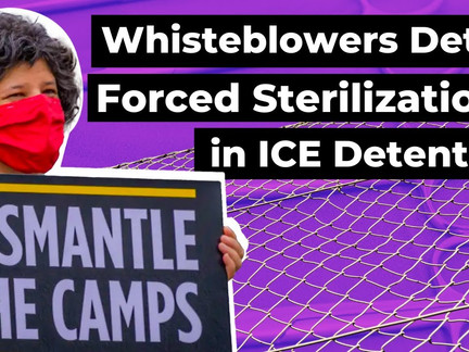 Whisteblowers Detail Forced Sterilizations in ICE Detention