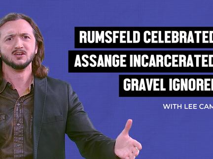 Rumsfeld Celebrated, Assange Incarcerated, Gravel Ignored