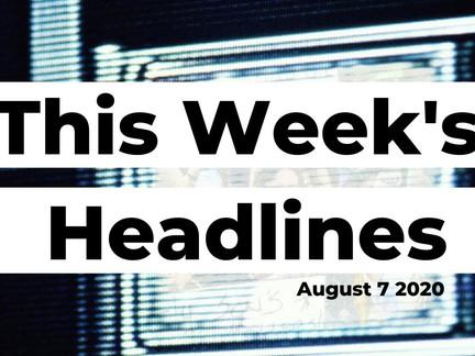 This Week's Headlines 8-7-20