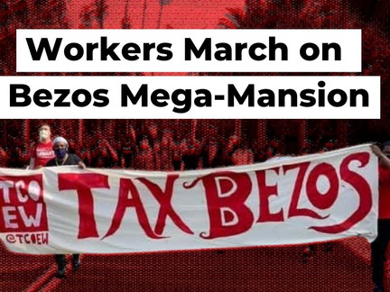 Workers March on Bezos's $165 Mansion, Demanding $2 Raise